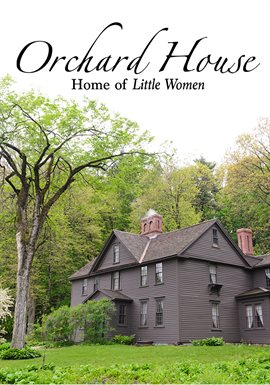 Orchard House: The Home of Little Women